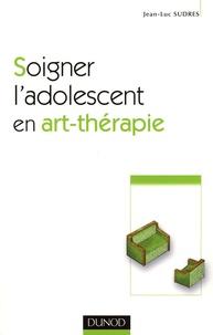 Jean-Luc Sudres - Soigner l'adolescent en art-thérapie.
