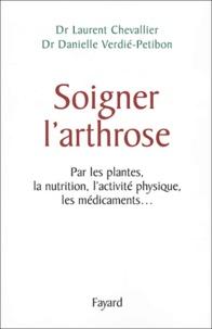 Laurent Chevallier et Danielle Verdié-Petibon - Soigner l'arthrose.