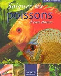 Hachette - Soigner ses poissons d'eau douce.