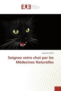 Jacqueline Peker - Soignez votre chat par les Médecines Naturelles.