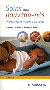 Jean-Christophe Rozé et Jean Laugier - Soins aux nouveaux-nés - Avant, pendant et après la naissance.