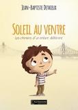 Jean-Baptiste Dethieux - Soleil au ventre - Les chemins d'un enfant différent.