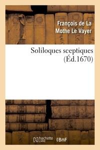François de La Mothe Le Vayer - Soliloques sceptiques (Éd.1670).