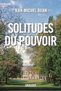 Jean-Michel Djian - Solitudes du pouvoir.