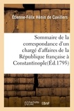 Etienne-Félix Hénin de Cuvillers - Sommaire de la correspondance d'un chargé d'affaires de la République française à Constantinople.