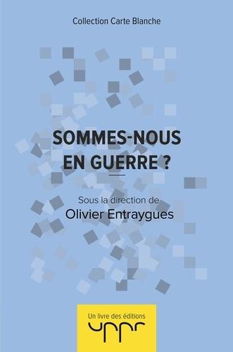 Olivier Entraygues - Sommes-nous en guerre ?.