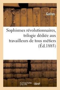 Gallus - Sophismes révolutionnaires, trilogie dédiée aux travailleurs de tous métiers et de toutes conditions.
