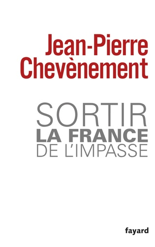 Jean-Pierre Chevènement - Sortir la France de l'impasse.