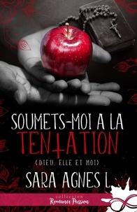 Agnès L. Sara - Soumets-moi à la tentation.