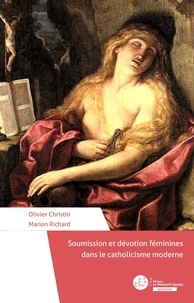 Olivier Christin et Marion Richard - Soumission et dévotion féminines dans le catholicisme moderne.