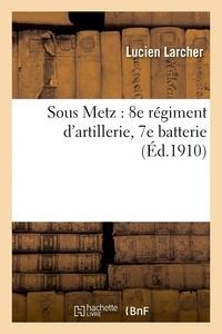 Larcher - Sous Metz : 8e régiment d'artillerie, 7e batterie.