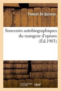 Thomas De Quincey - Souvenirs autobiographiques du mangeur d'opium.
