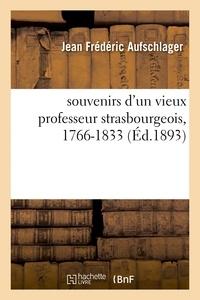 Jean frédéric Aufschlager - Souvenirs d'un vieux professeur strasbourgeois, 1766-1833.