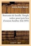 Rousset - Souvenirs de famille. Simple notice pour tenir lieu d'oraison funèbre sur 1º Jean-Louis Rousset.