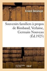 Ernest Delahaye - Souvenirs familiers a propos de rimbaud, verlaine, germain nouveau.