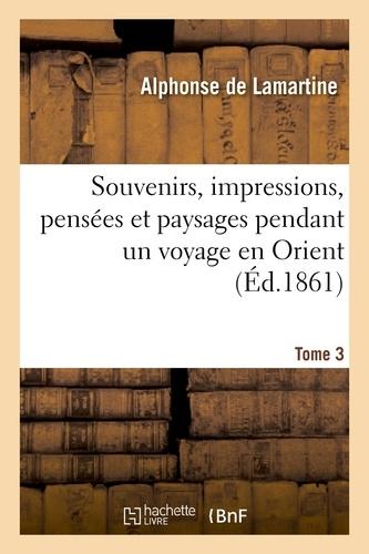Souvenirs, impressions, pensées et paysages pendant un voyage en Orient. T. 3