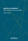 Charles Alunni - Spectres de Bachelard - Gaston Bachelard et l'école surrationaliste.