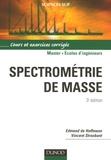 Edmond de Hoffmann et Vincent Stroobant - Spectrométrie de masse - Cours et exercices corrigés.