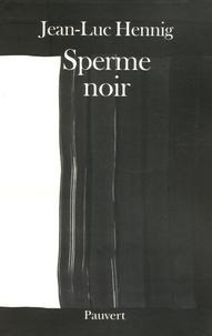 Jean-Luc Hennig - Sperme noir.
