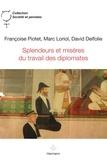 Françoise Piotet et Marc Loriol - Splendeurs et misères du travail des diplomates.