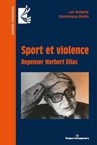 Luc Robène et Dominique Bodin - Sport et violence - Repenser Norbert Elias.