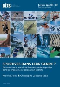 Monica Aceti et Christophe Jaccoud - Sportives dans leur genre ? - Permanences et variations des constructions genrées dans les engagements corporels et sportifs.