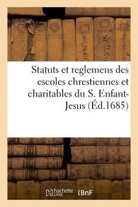 Nicolas Barré - Statuts et reglemens des escoles chrestiennes et charitables du S. Enfant-Jesus - establies dans les villes, les bourgs et les villages.