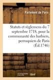 De paris Parlement - Statuts et reglemens du 7 septembre 1718, pour la communaute des barbiers, perruquiers, baigneurs -.