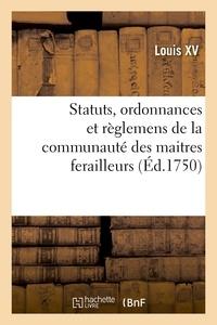France et  Louis XV - Statuts, ordonnances et règlemens de la communauté des maitres ferailleurs.