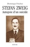 Dominique Frischer - Stefan Zweig, autopsie d'un suicide.