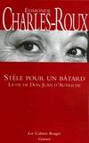 Edmonde Charles-Roux - Stèle pour un bâtard - La vie de don Juan d'Autriche.
