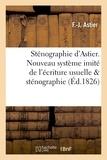 Astier - Sténographie d'Astier. Nouveau système imité de l'écriture usuelle comparé avec la sténographie.