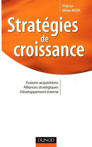 Olivier Meier et Jean-Claude Pacitto - Stratégies de croissance - Fusions-acquisitions, alliances stratégiques, développement interne.