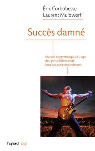 Succès damné - Manuel de psychologie à lusage des gens célèbres et de ceux qui comptent le devenir.pdf