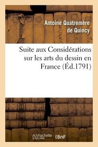 Antoine Quatremère de Quincy - Suite aux Considérations sur les arts du dessin en France, (Éd.1791).