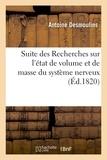 Antoine Desmoulins - Suite des Recherches sur l'état de volume et de masse du système nerveux.
