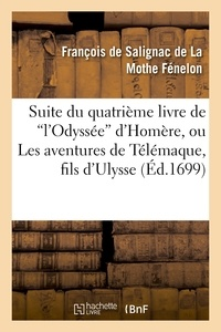 François de Salignac de La Mothe Fénelon - Suite du quatrième livre de  l'Odyssée  d'Homère, ou Les avantures de Télémaque, fils d'Ulysse.