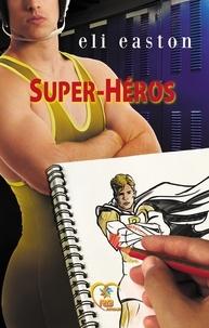 Eli Easton - Super-héros.