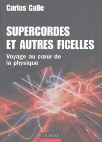 Carlos Calle - Supercordes et autres ficelles - Voyage au coeur de la physique.