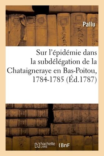 Hachette BNF - Sur l'épidémie dans la subdélégation de la Chataigneraye en Bas-Poitou, 1784-1785.