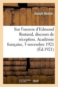 Joseph Bédier - Sur l'oeuvre d'edmond rostand, discours de reception. academie francaise, 3 novembre 1921.