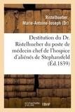Marie-antoine-joseph Ristelhueber - Sur la destitution du Dr. Ristelhueber par le préfet du Bas-Rhin, du poste de médecin chef.