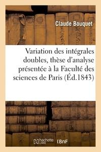Bouquet - Sur la Variation des intégrales doubles, thèse d'analyse à la Faculté des sciences de Paris.