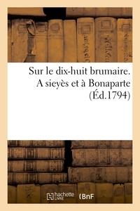 Pierre-Louis Lacretelle - Sur le dix-huit brumaire. A sieyès et à Bonaparte (Éd.1794).
