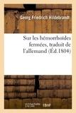 Hildebrandt - Sur les hémorrhoïdes fermées, traduit de l'allemand du Dr Hildebrandt.
