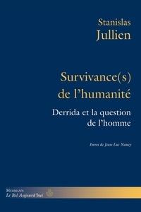 Stanislas Jullien - Survivance(s) de l'humanité - Derrida et la question de l'homme.