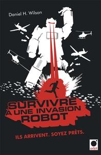 Daniel H. Wilson - Survivre à une invasion robot.