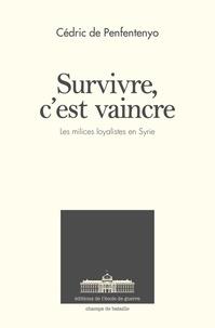 Cédric Penfentenyo - Survivre, c'est vaincre - Les forces militaires loyalistes en Syrie depuis 2011.