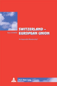 René Schwok - Switzerland – European Union - An Impossible Membership?- Translated from French by Lisa Godin-Roger.