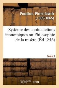 Pierre-Joseph Proudhon - Système des contradictions économiques ou Philosophie de la misère. Tome 1.